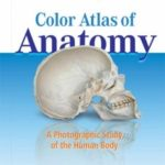Color Atlas of Anatomy: A Photographic Study of the Human Body, Latest Edition: